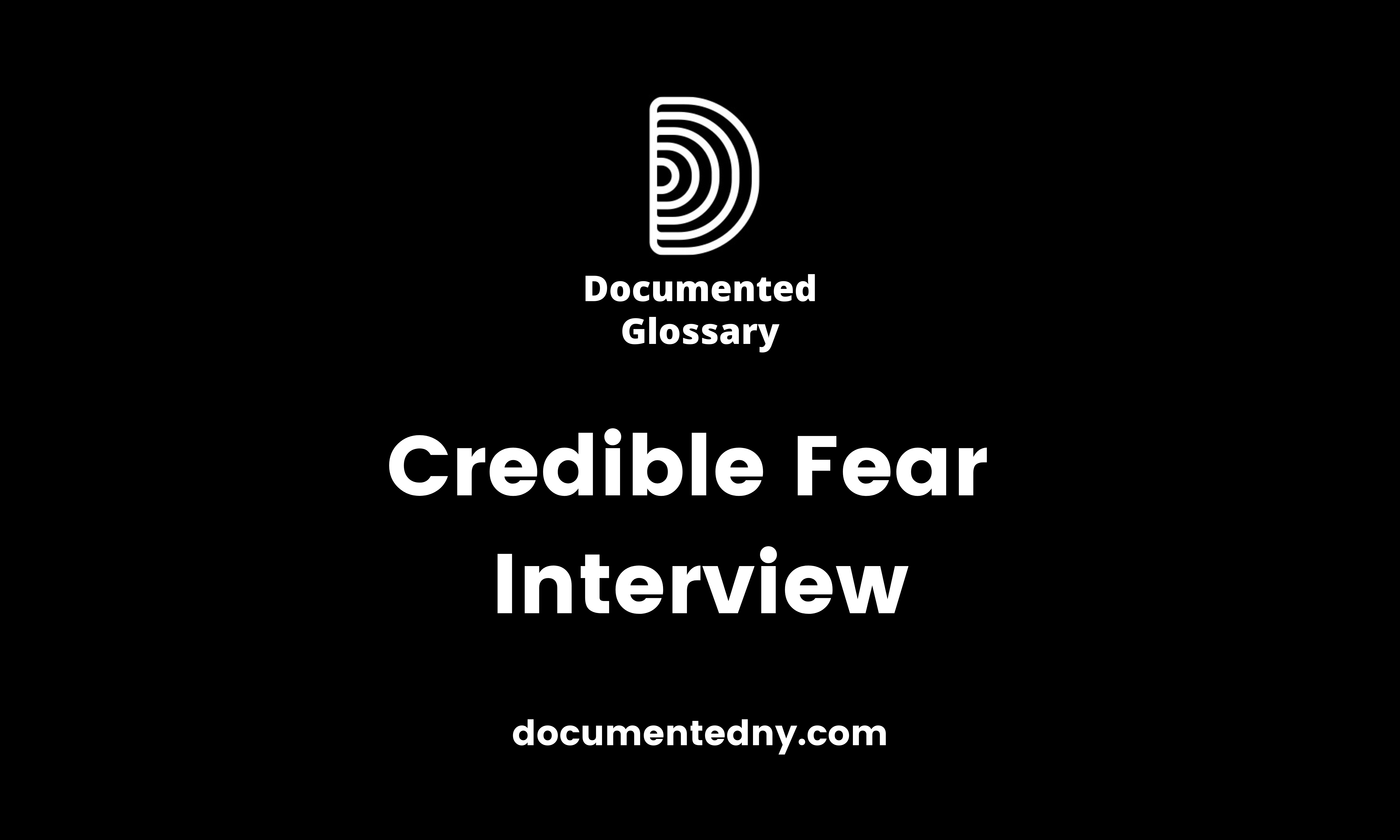 "As a part of the asylum request process, applicants are subject to a ""credible fear interview"" with an asylum officer."