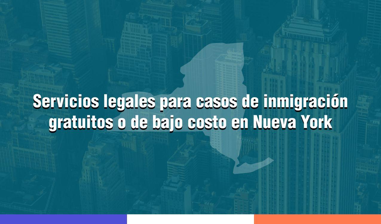 Lista de servicios legales para casos de inmigración gratuitos o de bajo costo en Nueva York